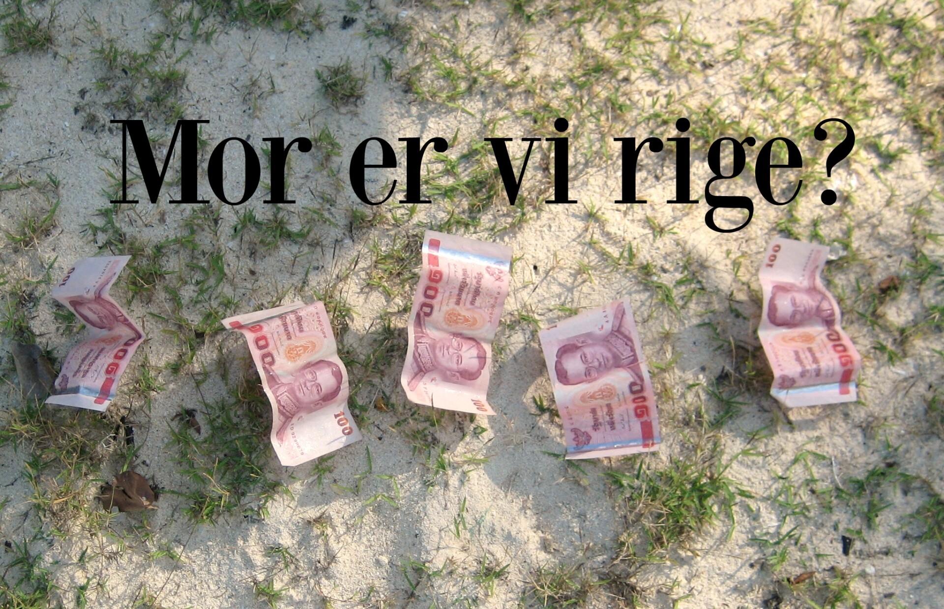 Mor er vi rige?