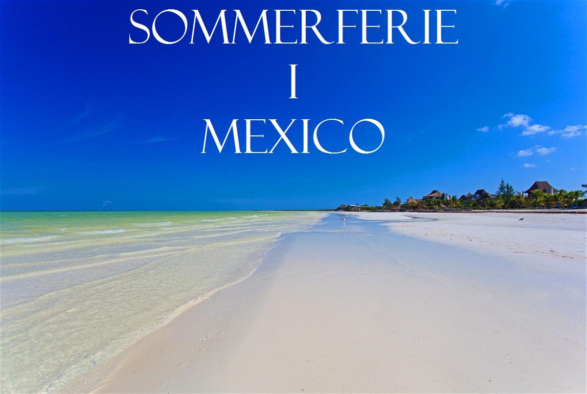 Vi rejser til Mexico i sommerferien