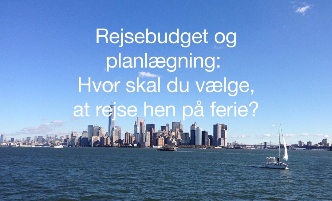 Rejsebudget og planlægning: Hvor skal du vælge, at rejse hen på ferie?